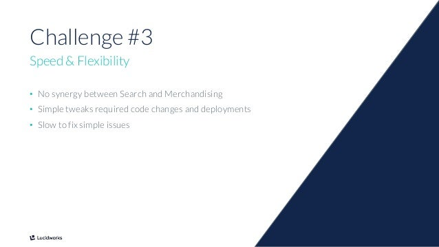 7 Challenge #3 Speed & Flexibility • No synergy between Search and Merchandising • Simple tweaks required code changes and...