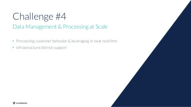 8 Challenge #4 Data Management & Processing at Scale • Processing customer behavior & leveraging in near real time • Infra...