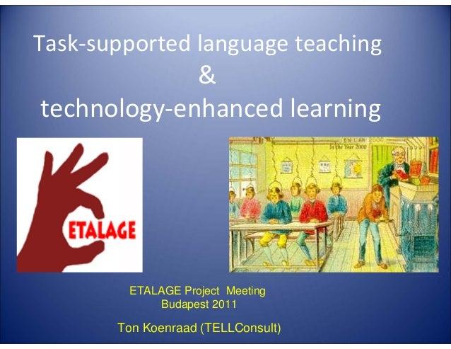 Task-supported language teaching  E  G LA  TA  4E  C  LL  TE  & technology-enhanced learning  ETALAGE Project Meeting Buda...