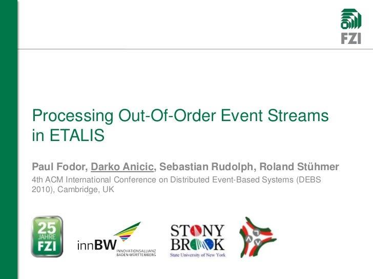 Processing Out-Of-Order Event Streamsin ETALISPaul Fodor, Darko Anicic, Sebastian Rudolph, Roland Stühmer4th ACM Internati...