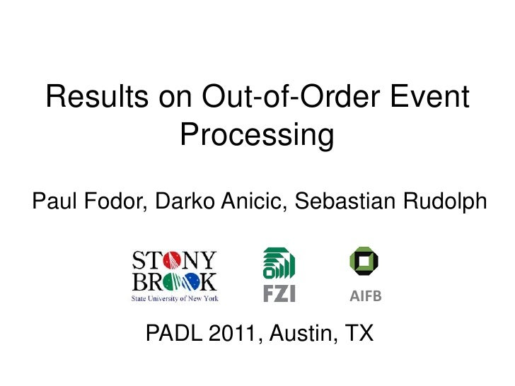 Results on Out-of-Order Event Processing<br />Paul Fodor, Darko Anicic, Sebastian Rudolph<br />PADL 2011, Austin, TX<br />...