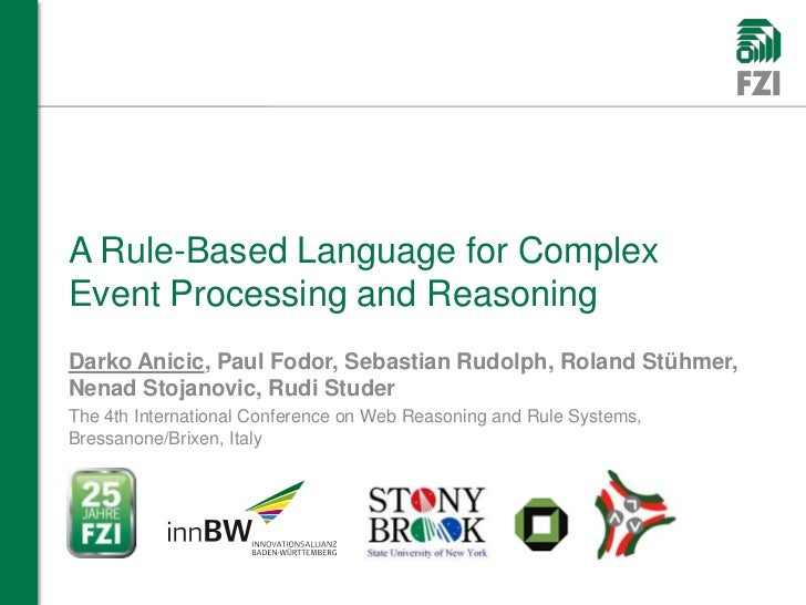 A Rule-Based Language for ComplexEvent Processing and ReasoningDarko Anicic, Paul Fodor, Sebastian Rudolph, Roland Stühmer...