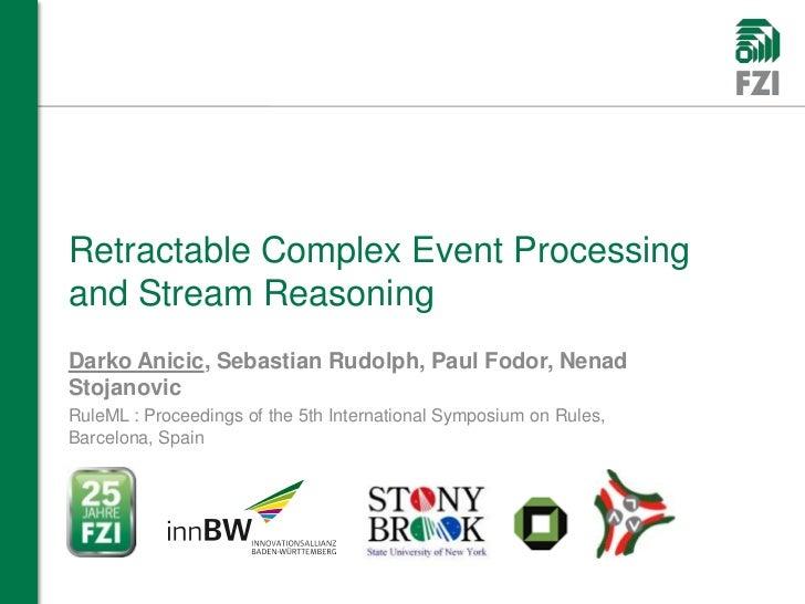 Retractable Complex Event Processingand Stream ReasoningDarko Anicic, Sebastian Rudolph, Paul Fodor, NenadStojanovicRuleML...