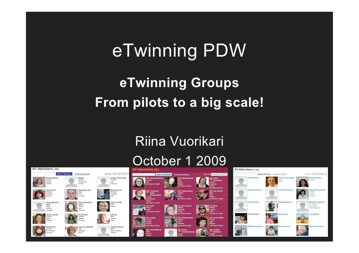 eTwinning PDW    eTwinning Groups From pilots to a big scale!       Riina Vuorikari      October 1 2009