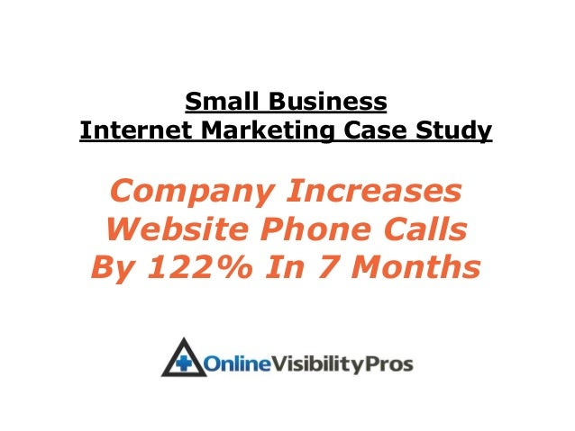 Small BusinessInternet Marketing Case Study Company Increases Website Phone CallsBy 122% In 7 Months