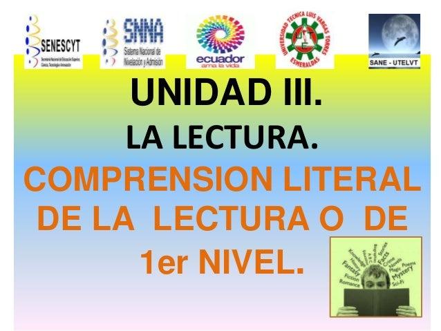 UNIDAD III.LA LECTURA.COMPRENSION LITERALDE LA LECTURA O DE1er NIVEL.