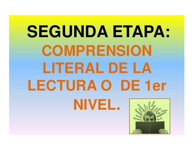 SEGUNDA ETAPA:COMPRENSIONLITERAL DE LALECTURA O DE 1erNIVEL.