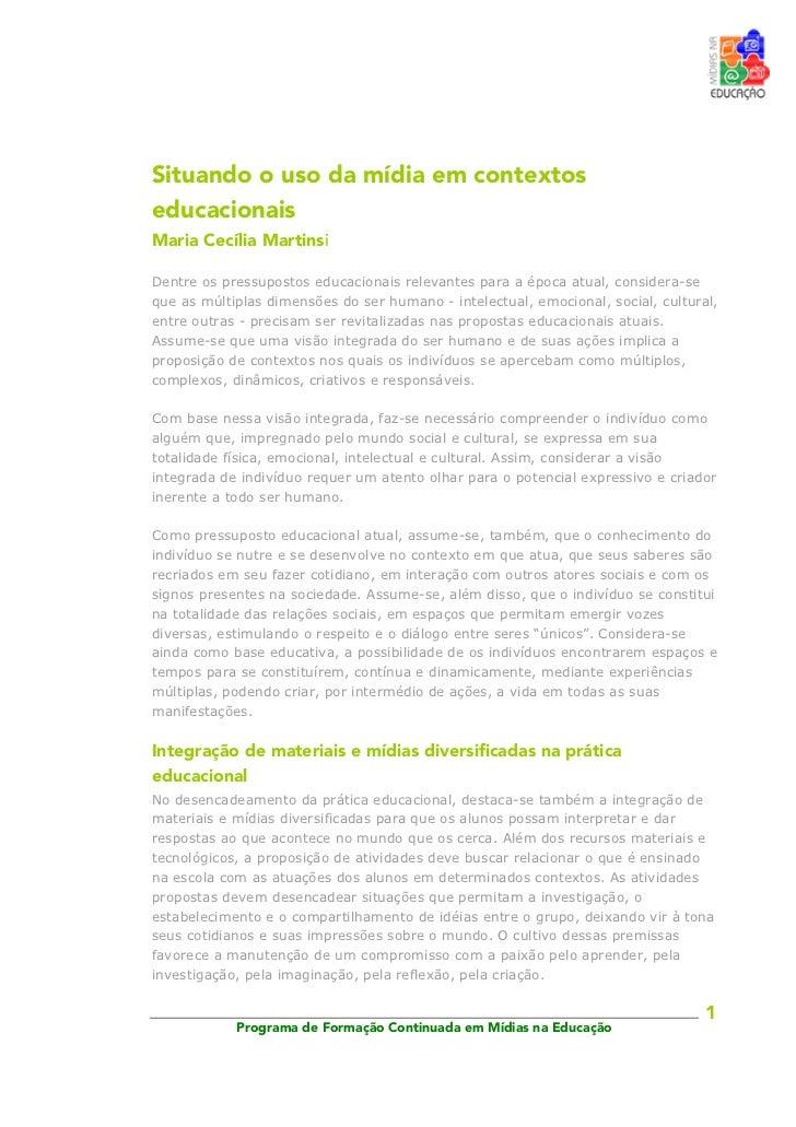 Situando o uso da mídia em contextoseducacionaisMaria Cecília MartinsiDentre os pressupostos educacionais relevantes para ...