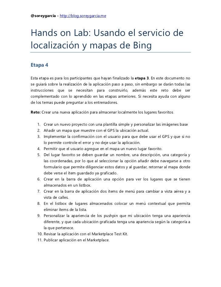 @soreygarcia - http://blog.soreygarcia.meHands on Lab: Usando el servicio delocalización y mapas de BingEtapa 4Esta etapa ...