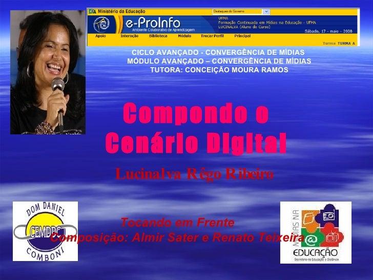 Compondo o Cenário Digital Lucinalva Rêgo Ribeiro   CICLO AVANÇADO - CONVERGÊNCIA DE MÍDIAS  MÓDULO AVANÇADO – CONVERGÊNCI...