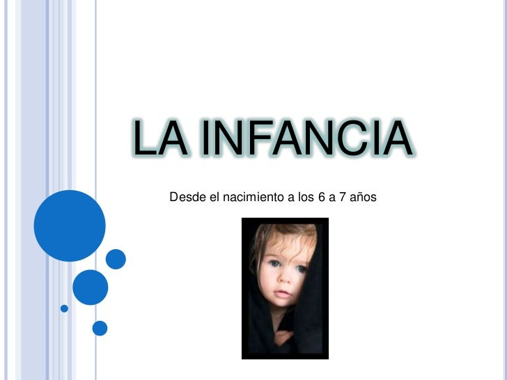 LA INFANCIA<br />Desde el nacimiento a los 6 a 7 años<br />