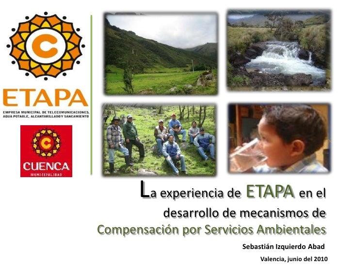 La experiencia de ETAPA en el           desarrollo de mecanismos de Compensación por Servicios Ambientales                ...