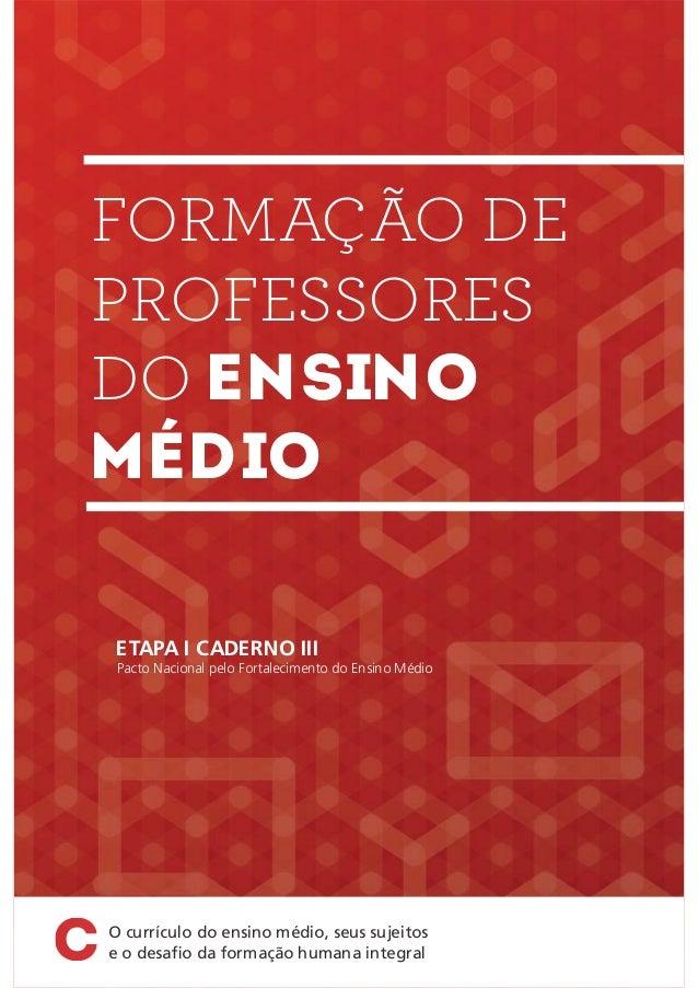 Ministério da Educação Secretaria de Educação Básica Formação de Professores do Ensino Médio O currículo do Ensino Médio, ...