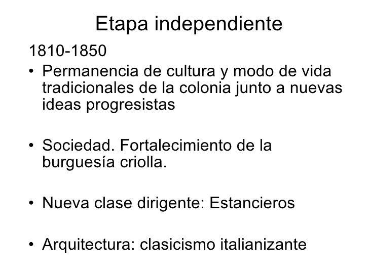 Etapa independiente <ul><li>1810-1850 </li></ul><ul><li>Permanencia de cultura y modo de vida tradicionales de la colonia ...