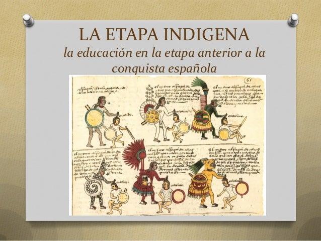 LA ETAPA INDIGENA la educación en la etapa anterior a la conquista española