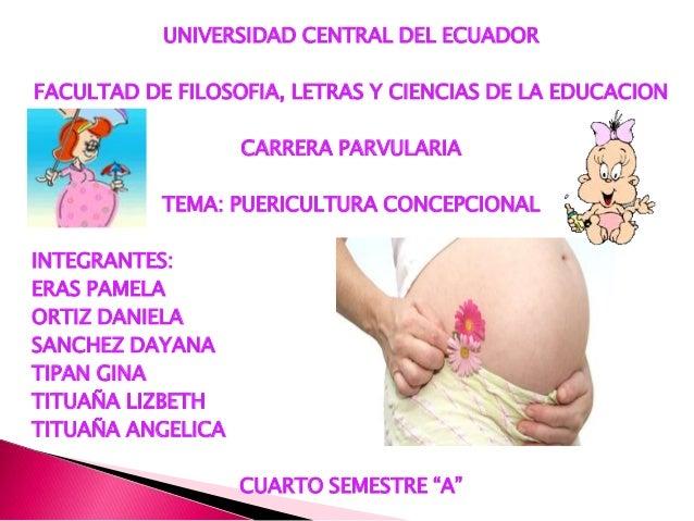 UNIVERSIDAD CENTRAL DEL ECUADOR FACULTAD DE FILOSOFIA, LETRAS Y CIENCIAS DE LA EDUCACION CARRERA PARVULARIA TEMA: PUERICUL...