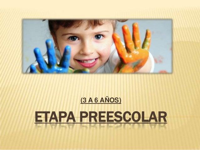 (3 A 6 AÑOS)ETAPA PREESCOLAR