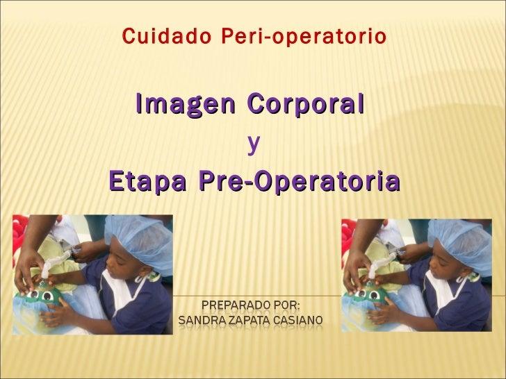 Cuidado Peri-operatorio Imagen Corporal  y Etapa Pre-Operatoria