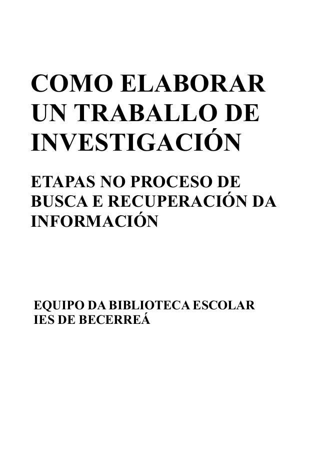 COMO ELABORAR UN TRABALLO DE INVESTIGACIÓN ETAPAS NO PROCESO DE BUSCA E RECUPERACIÓN DA INFORMACIÓN  EQUIPO DA BIBLIOTECA ...