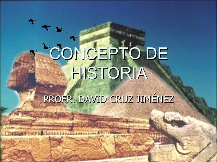 CONCEPTO DE HISTORIA PROFR. DAVID CRUZ JIMÉNEZ