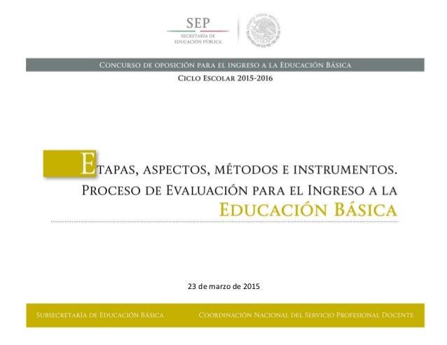 SUBSECRETARÍA DE EDUCACIÓN BÁSICA ¢ COORDINACIÓN NACIONAL DEL SERVICIO PROFESIONAL DOCENTE                   ...