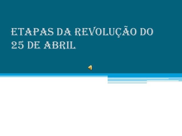 Etapas da revolução do25 de Abril