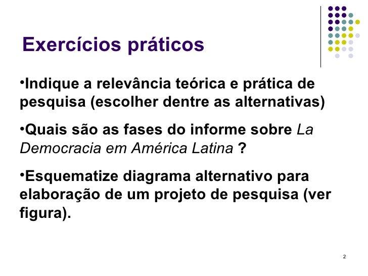 Exercícios práticos <ul><li>Indique a relevância teórica e prática de pesquisa (escolher dentre as alternativas) </li></ul...