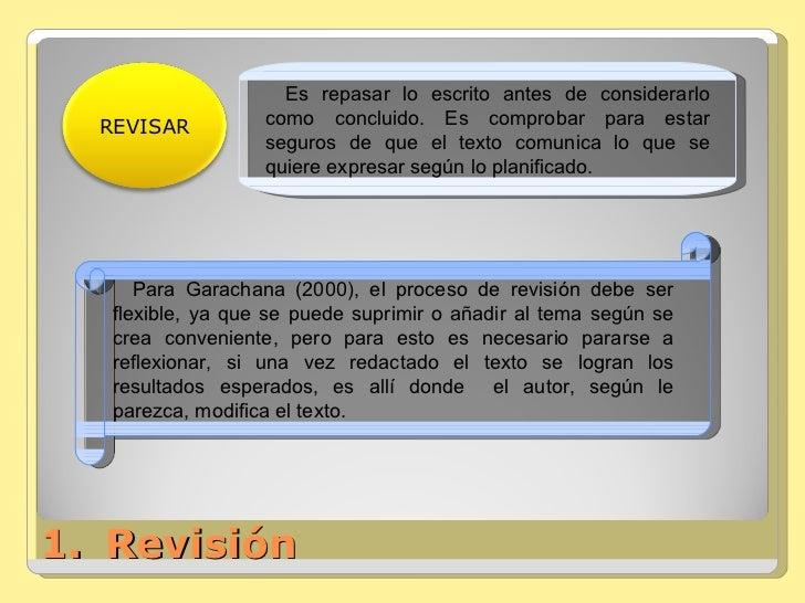 <ul><li>Revisión </li></ul>Para Garachana (2000), el proceso de revisión debe ser flexible, ya que se puede suprimir o aña...