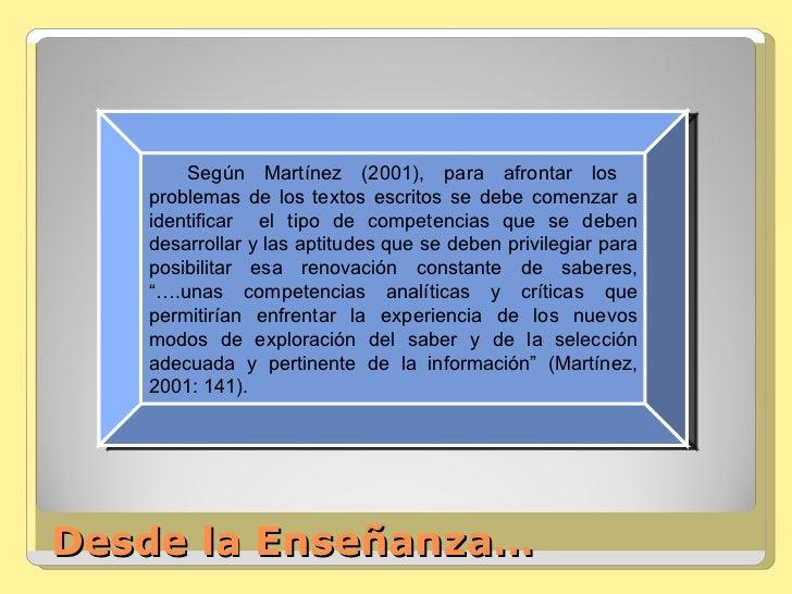 Desde la Enseñanza… Según Martínez (2001), para afrontar los  problemas de los textos escritos se debe comenzar a identifi...