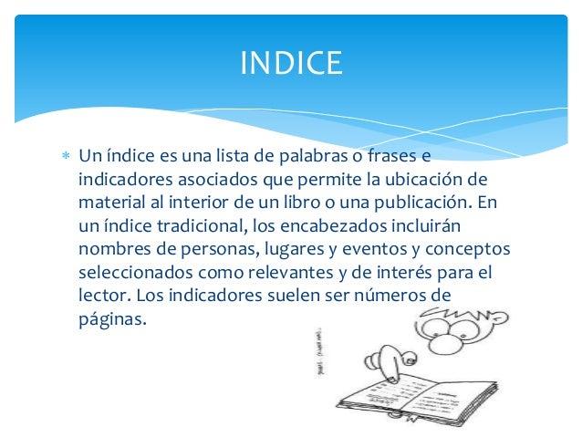  Un índice es una lista de palabras o frases eindicadores asociados que permite la ubicación dematerial al interior de un...
