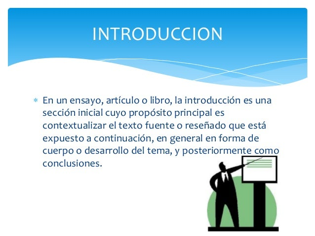  En un ensayo, artículo o libro, la introducción es unasección inicial cuyo propósito principal escontextualizar el texto...