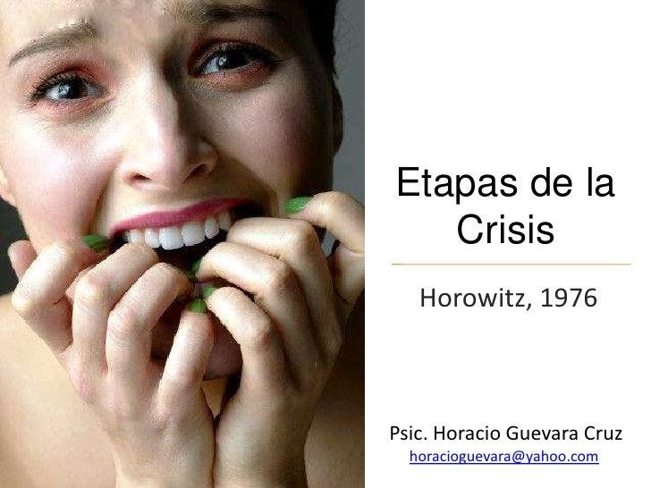Etapas de la Crisis<br />Horowitz, 1976<br />Psic. Horacio Guevara Cruz<br />horacioguevara@yahoo.com<br />