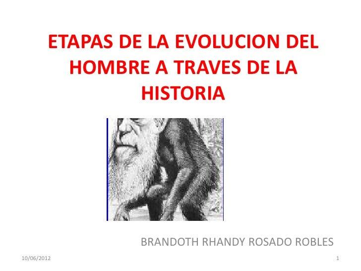 ETAPAS DE LA EVOLUCION DEL          HOMBRE A TRAVES DE LA                 HISTORIA                BRANDOTH RHANDY ROSADO R...
