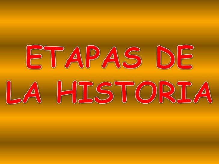 ETAPAS DE LA HISTORIA<br />