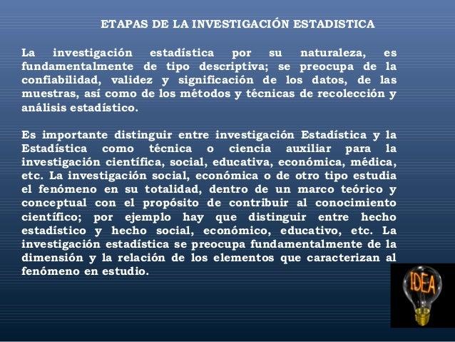 ETAPAS DE LA INVESTIGACIÓN ESTADISTICA La investigación estadística por su naturaleza, es fundamentalmente de tipo descrip...