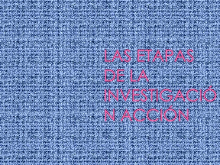 LAS ETAPAS DE LA INVESTIGACIÓN ACCIÓN<br />