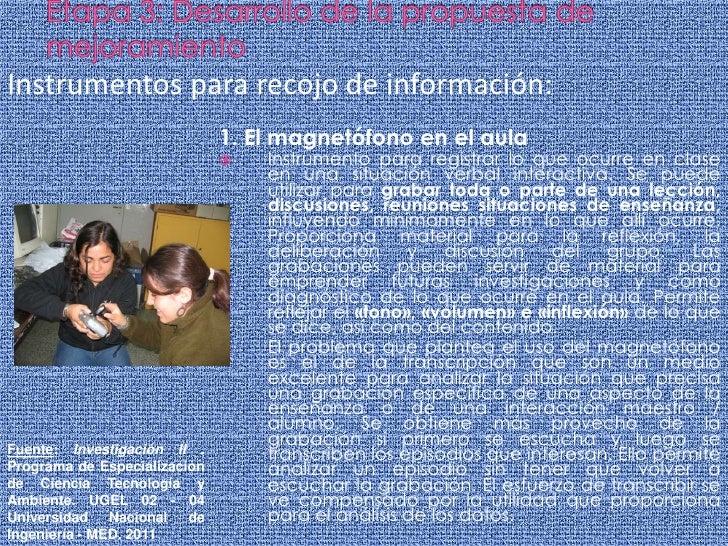 Etapa 3: Desarrollo de la propuesta de mejoramiento<br />Instrumentos para recojo de información:<br />1. El magnetófono e...