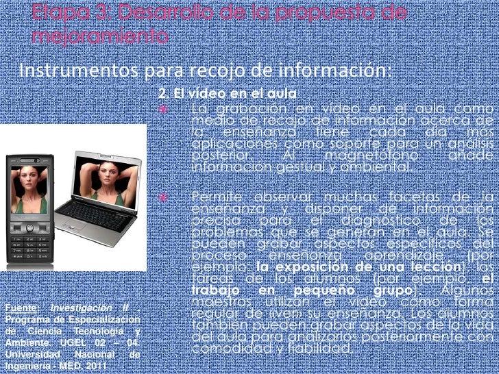 Etapa 3: Desarrollo de la propuesta de mejoramiento<br />Instrumentos para recojo de información:<br />2. El vídeo en el a...
