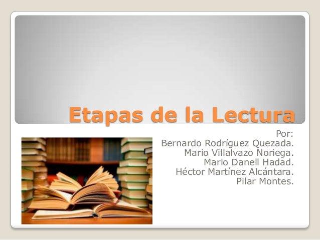 Etapas de la Lectura                                  Por:        Bernardo Rodríguez Quezada.            Mario Villalvazo ...