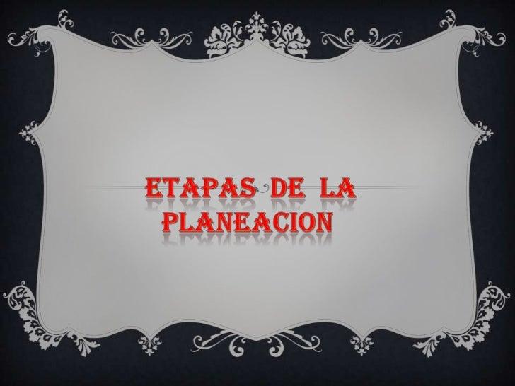 ETAPAS  DE  LA PLANEACION <br />