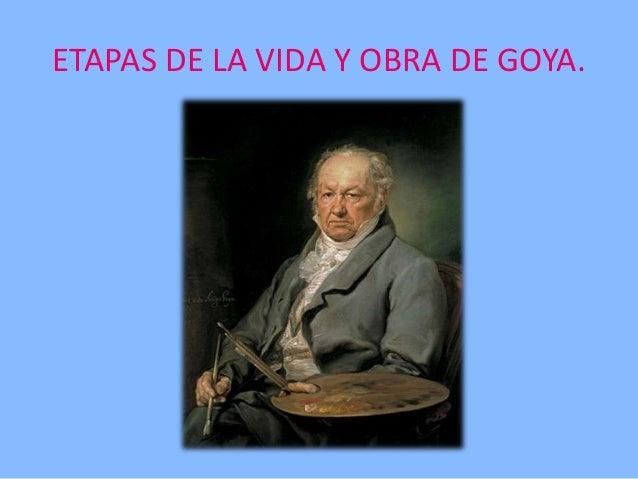 ETAPAS DE LA VIDA Y OBRA DE GOYA.