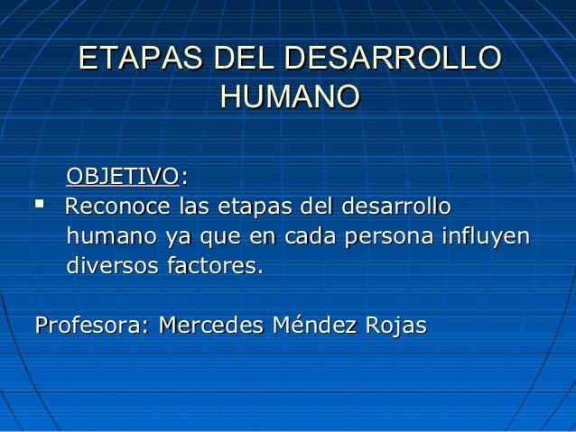 ETAPAS DEL DESARROLLO            HUMANO    OBJETIVO:   Reconoce las etapas del desarrollo    humano ya que en cada person...