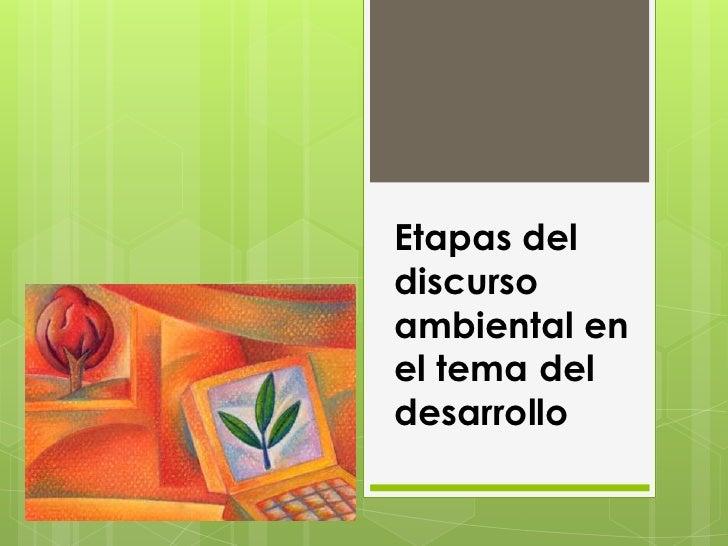 Etapas del discurso ambiental en el tema del desarrollo<br />