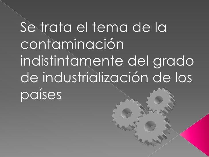 Se trata el tema de la contaminación indistintamente del grado de industrialización de los países<br />