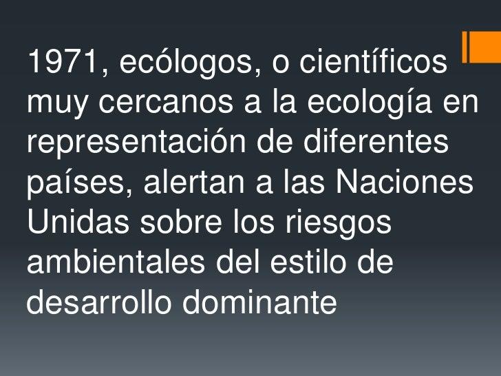 1971, ecólogos, o científicos muy cercanos a la ecología en representación de diferentes países, alertan a las Naciones Un...