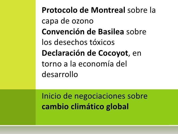 Protocolo de Montreal sobre la capa de ozono<br />Convención de Basilea sobre los desechos tóxicos<br />Declaración de Coc...