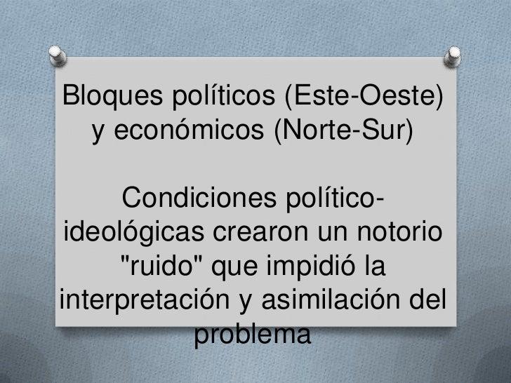 """Bloques políticos (Este-Oeste) <br />y económicos (Norte-Sur)<br />Condiciones político-ideológicas crearon un notorio """"ru..."""