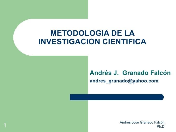 METODOLOGIA DE LA    INVESTIGACION CIENTIFICA               Andrés J. Granado Falcón               andres_granado@yahoo.co...