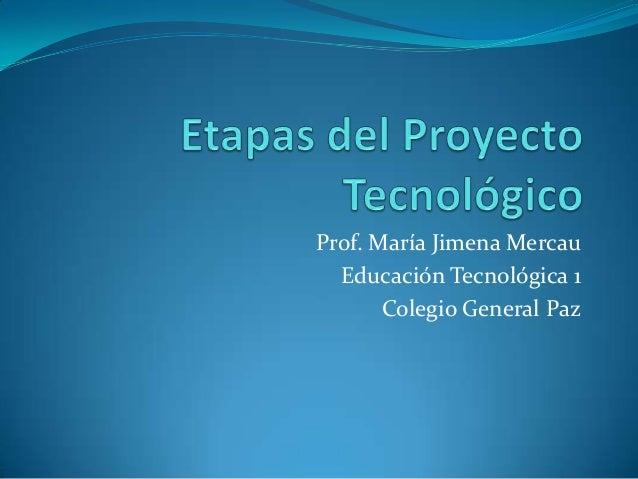 Prof. María Jimena Mercau Educación Tecnológica 1 Colegio General Paz