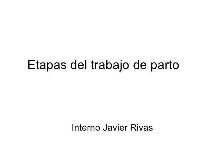 Etapas del trabajo de parto Interno Javier Rivas